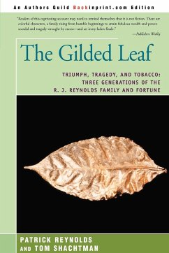 The Gilded Leaf: Triumph, Tragedy, and Tobacco: Three Generations of the R. J. Reynolds Family and Fortune - Reynolds, Patrick