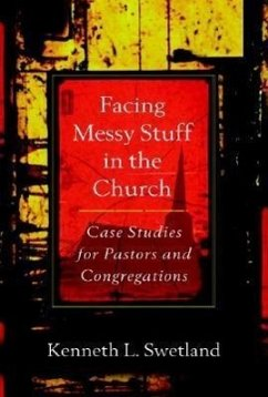 Facing Messy Stuff in the Church: Case Studies for Pastors and Congregations - Swetland, Kenneth L.