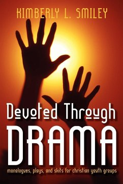 Devoted Through Drama: Monologues, Plays, and Skits for Christian Youth Groups - Smiley, Kimbery L.