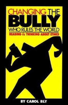 Changing the Bully Who Rules the World: Reading and Thinking Aabout Ethics - Herausgeber: Bly, Carol