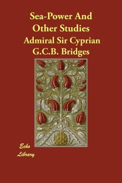 Sea-Power and Other Studies - Bridges, Admiral Sir Cyprian G. C. B.