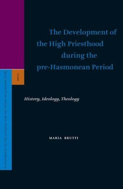 The Development of the High Priesthood During the Pre-Hasmonean Period: History, Ideology, Theology - Brutti, Maria