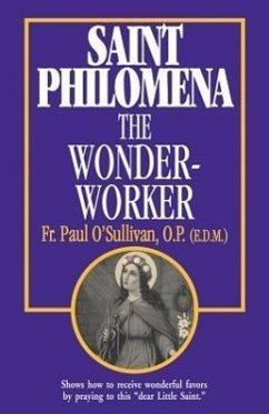 St. Philomena: The Wonder-Worker - O'Sullivan, Paul O'Sullivan, Op Fr Paul
