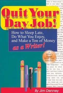 Quit Your Day Job!: How to Sleep Late, Do What You Enjoy, and Make a Ton of Money as a Writer - Denney, Jim Denney, James D.
