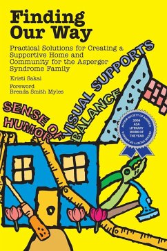 Finding Our Way: Practical Solutions for Creating a Supportive Home and Community for the Asperger Syndrome Family - Sakai, Kristi