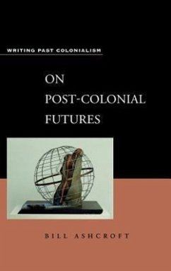 On Post-Colonial Futures: Transformations of a Colonial Culture - Ashcroft, Bill