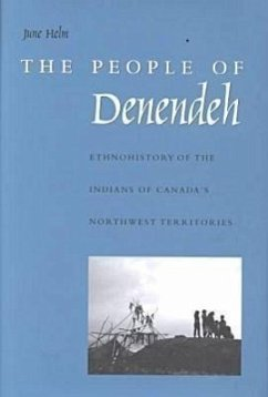 The People of Denendeh: Ethnohistory of the Indians of Canada's Northwest Territories - Helm, June