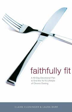 Faithfully Fit: A 40-Day Devotional Plan to End the Yo-Yo Lifestyle of Chronic Dieting - Cloninger, Claire Barr, Laura