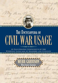 The Encyclopedia of Civil War Usage: An Illustrated Compendium of the Everyday Language of Soldiers and Civilians - Garrison, Webb B. Garrison, Cheryl