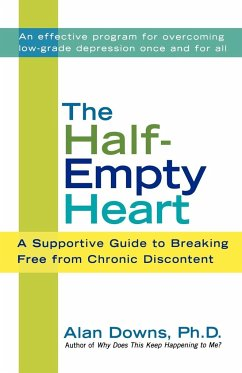 The Half-Empty Heart: A Supportive Guide to Breaking Free from Chronic Discontent - Downs, Alan