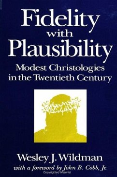 Fidelity with Plausibility: Modest Christologies in the Twentieth Century - Wildman, Wesley J. , Dr