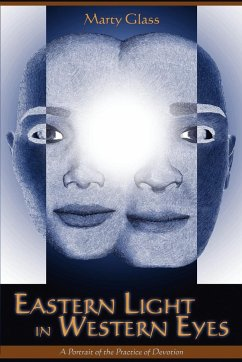 Eastern Light in Western Eyes: A Portrait of the Practice of Devotion - Glass, Marty