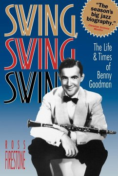 Swing, Swing, Swing: The Life & Times of Benny Goodman - Firestone, Ross