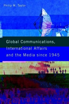 Global Communications, International Affairs and the Media Since 1945 - Taylor, Philip M. M. Taylor, Philip