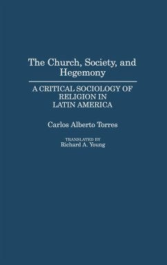 The Church, Society, and Hegemony: A Critical Sociology of Religion in Latin America - Torres, Carlos Young, Richard A. Torres, Carlos Alberto