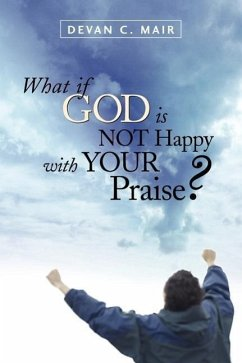 What If God Is Not Happy with Your Praise? - Mair, Devan C.