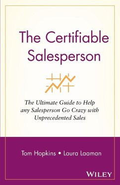 The Certifiable Salesperson: The Ultimate Guide to Help Any Salesperson Go Crazy with Unprecedented Sales! - Hopkins, Tom Laaman, Laura