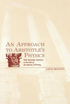 Approach to Aristotle's Physics: With Particular Attention to the Role of His Manner of Writing - Bolotin, David