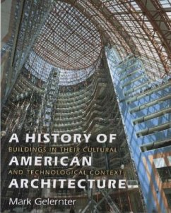 A History of American Architecture: Buildings in Their Cultural and Technological Context - Gelernter, Mark