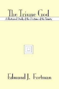 The Triune God: A Historical Study of the Doctrine of the Trinity - Fortman, Edmund J.