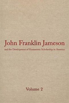 John Franklin Jameson and the Development of Humanistic Scholarship in America: Volume 2: The Years of Growth, 1859-1905 - Rothberg, Morey Jameson, J. Franklin Jameson, John Franklin