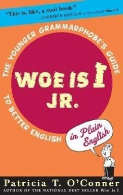 Woe Is I JR.: The Younger Grammarphobe's Guide to Better English in Plain English - O'Conner, Patricia T.