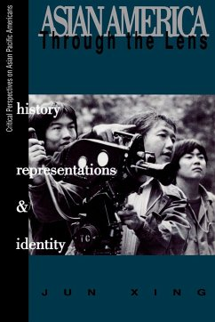Asian America Through the Lens: History, Representations, and Identities - Xing, Jun Hsing, Chun
