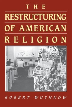 The Restructuring of American Religion: Society and Faith Since World War II - Wuthnow, Robert