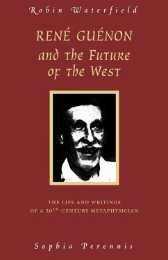 Rene Guenon and the Future of the West: The Life and Writings of a 20th-Century Metaphysician - Waterfield, Robin