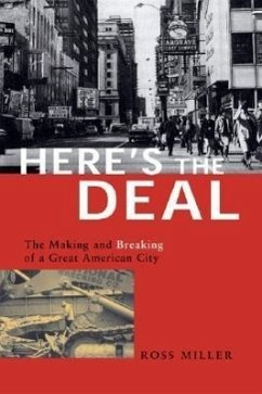Here's the Deal: The Making and Breaking of a Great American City - Miller, Ross