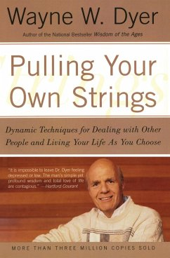 Pulling Your Own Strings: Dynamic Techniques for Dealing with Other People and Living Your Life as You Choose - Dyer, Wayne W.