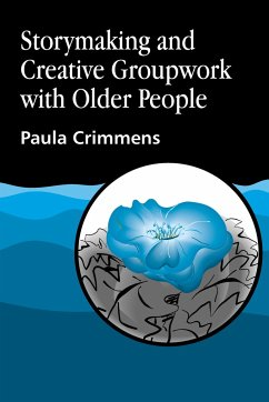 Storymaking and Creative Groupwork with Elderly People: Music, Meaning and Relationship - Crimmens, Paula