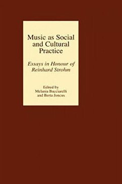 Music as Social and Cultural Practice: Essays in Honour of Reinhard Strohm - Bucciarelli, Melania / Joncus, Berta (eds.)