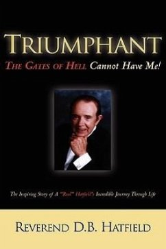 Triumphant the Gates of Hell Cannot Have Me! - Hatfield, D. B.