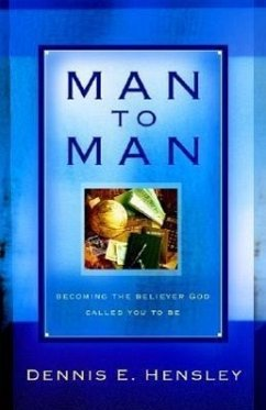 Man to Man: Becoming the Believer God Called You to Be - Hensley, Dennis E.