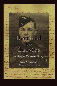 Destined to Survive: A Dieppe Veteran's Story - Poolton, Jack A. Poolton-Turvey, Jayne