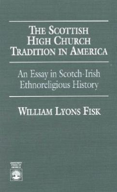 The Scottish High Church Tradition in America: An Essay in Scotch-Irish Ethnoreligious History - Fisk, William L.