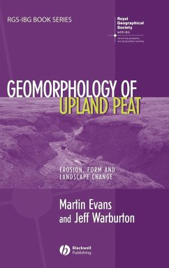 Geomorphology of Upland Peat: Erosion, Form and Landscape Change - Evans, Martin G. Evans, Terry Warburton, Jeff