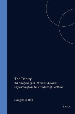 The Trinity: An Analysis of St. Thomas Aquinas' Expositio of the de Trinitate of Boethius - Hall, Douglas