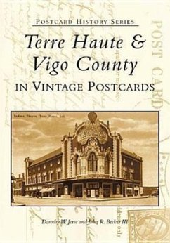 Terre Haute and Vigo County in Vintage Postcards - Becker, John Jerse, Dorothy W. Jerse, Dorothy