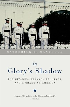 In Glory's Shadow: The Citadel, Shannon Faulkner, and a Changing America - Manegold, Catherine S.