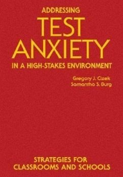 Addressing Test Anxiety in a High-Stakes Environment: Strategies for Classrooms and Schools - Cizek, Gregory J. Burg, Samantha S.