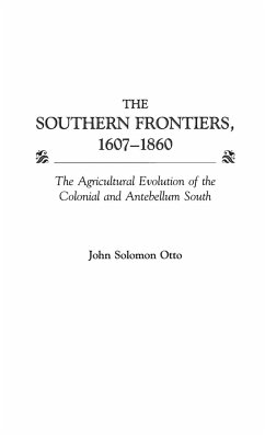 The Southern Frontiers, 1607-1860: The Agricultural Evolution of the Colonial and Antebellum South - Otto, John Solomon