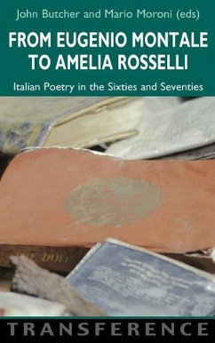 From Eugenio Montale to Amelia Rosselli: Italian Poetry in the Sixties and Seventies - Herausgeber: Butcher, John Moroni, Mario