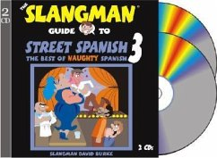 The Slangman Guide to Street Spanish 3: The Best of Naughty Spanish - Burke, David