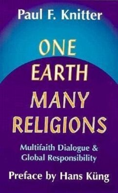 One Earth, Many Religions: Multifaith Dialogue and Global Responsibility - Knitter, Paul F.