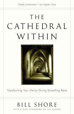 The Cathedral Within: Transforming Your Life by Giving Something Back - Shore, Bill Shore, William H.