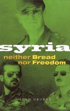 Syria: Neither Bread Nor Freedom - George, Alan George, Alan