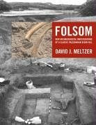 Folsom: New Archaeological Investigations of a Classic Paleoindian Bison Kill - Meltzer, David J.