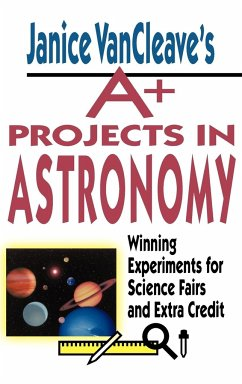 Janice VanCleave's A+ Projects in Astronomy: Winning Experiments for Science Fairs and Extra Credit - VanCleave, Janice Pratt